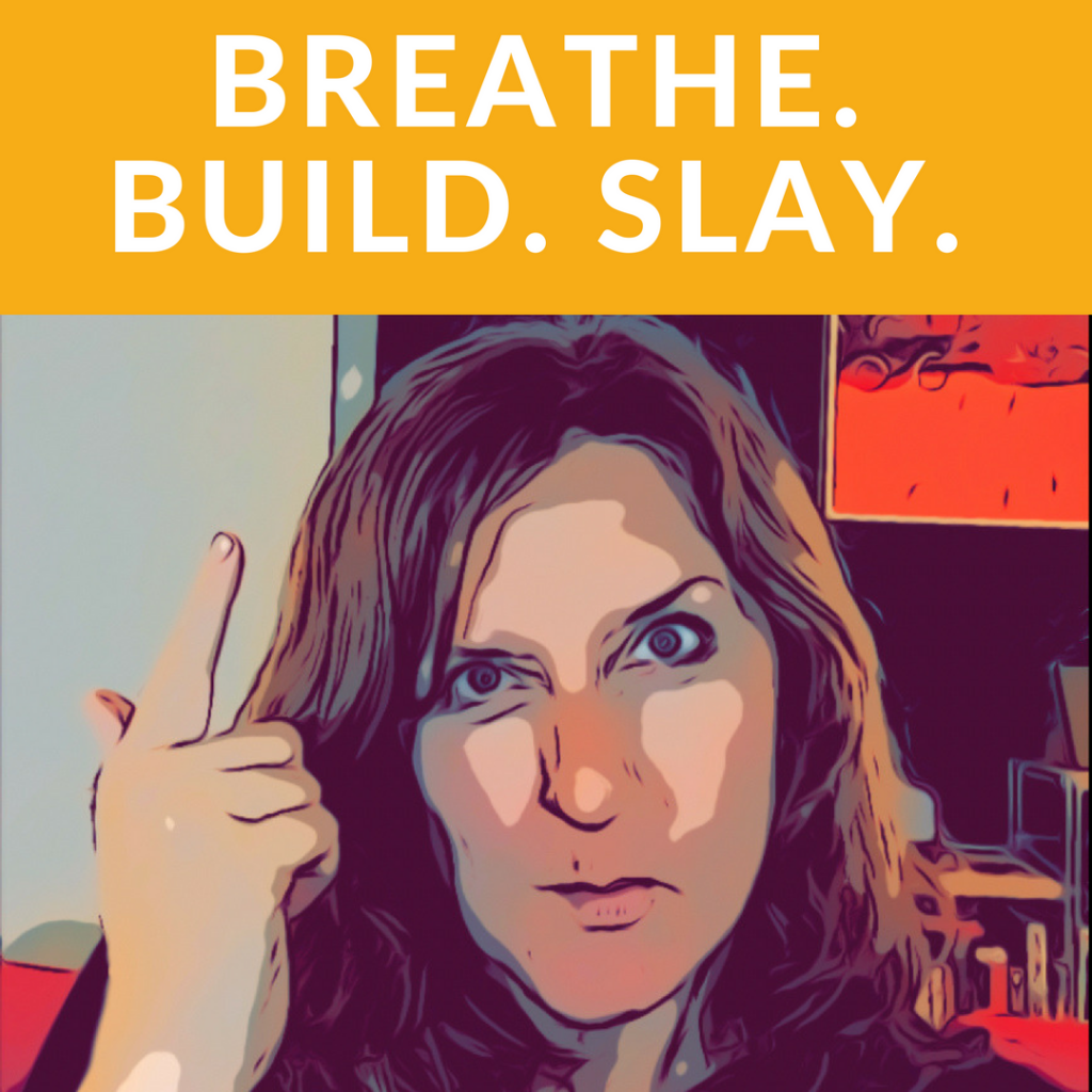 My 3 Words for 2018. Breath. Build. Slay.